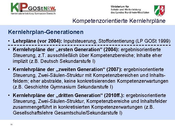 Kompetenzorientierte Kernlehrpläne Kernlehrplan-Generationen • Lehrpläne (vor 2004): Inputsteuerung, Stofforientierung (LP GOSt 1999) • Kernlehrpläne