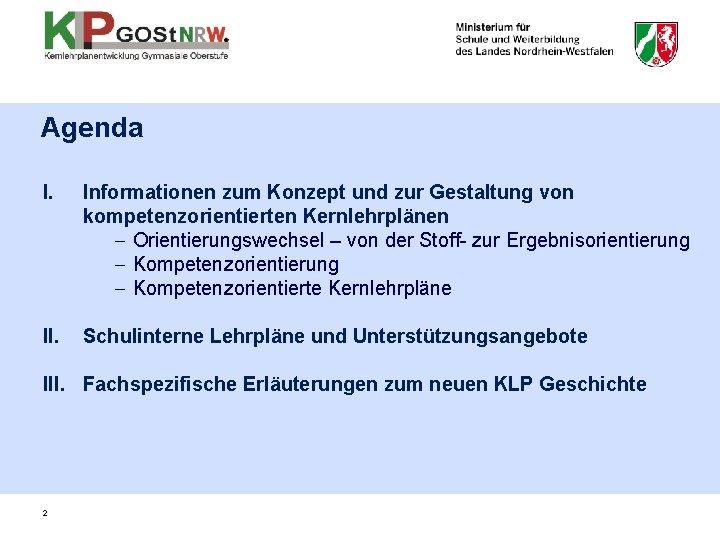 Agenda I. Informationen zum Konzept und zur Gestaltung von kompetenzorientierten Kernlehrplänen - Orientierungswechsel –