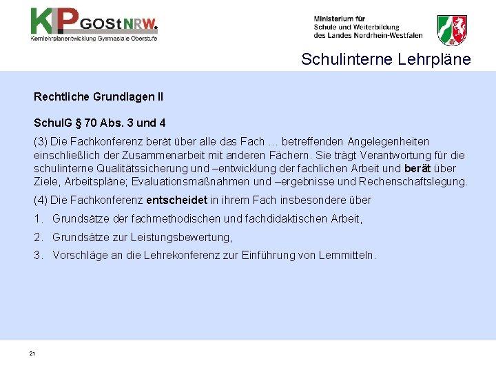 Schulinterne Lehrpläne Rechtliche Grundlagen II Schul. G § 70 Abs. 3 und 4 (3)