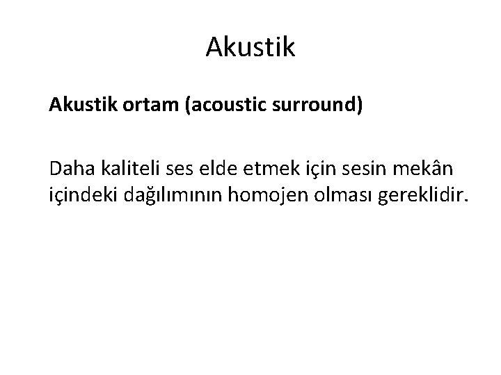 Akustik ortam (acoustic surround) Daha kaliteli ses elde etmek için sesin mekân içindeki dağılımının
