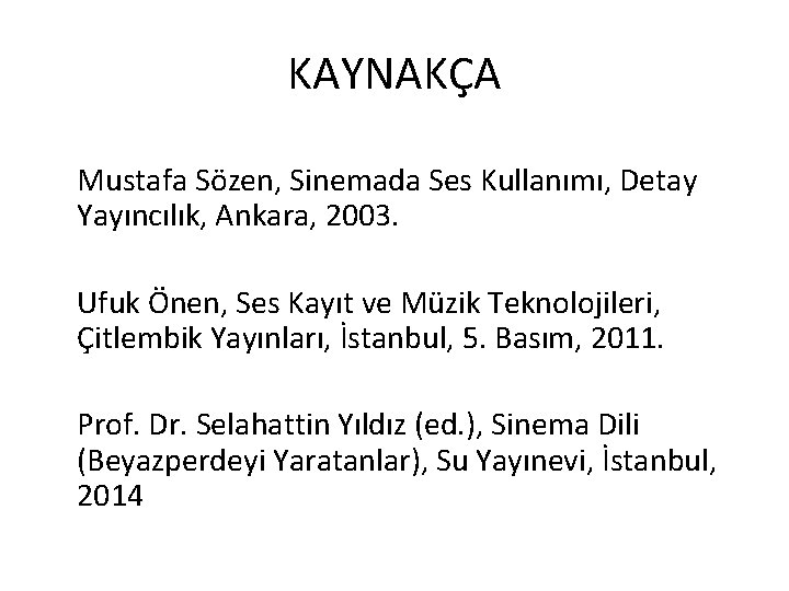 KAYNAKÇA Mustafa Sözen, Sinemada Ses Kullanımı, Detay Yayıncılık, Ankara, 2003. Ufuk Önen, Ses Kayıt