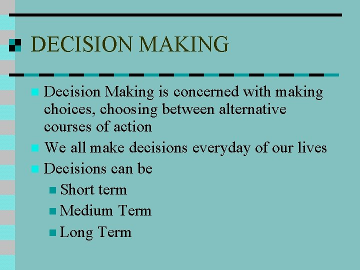 DECISION MAKING Decision Making is concerned with making choices, choosing between alternative courses of