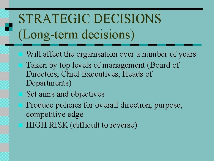 STRATEGIC DECISIONS (Long-term decisions) n n n Will affect the organisation over a number