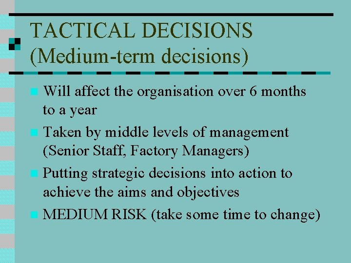 TACTICAL DECISIONS (Medium-term decisions) Will affect the organisation over 6 months to a year