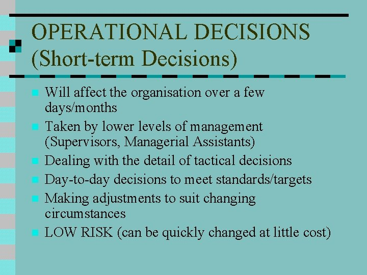 OPERATIONAL DECISIONS (Short-term Decisions) n n n Will affect the organisation over a few