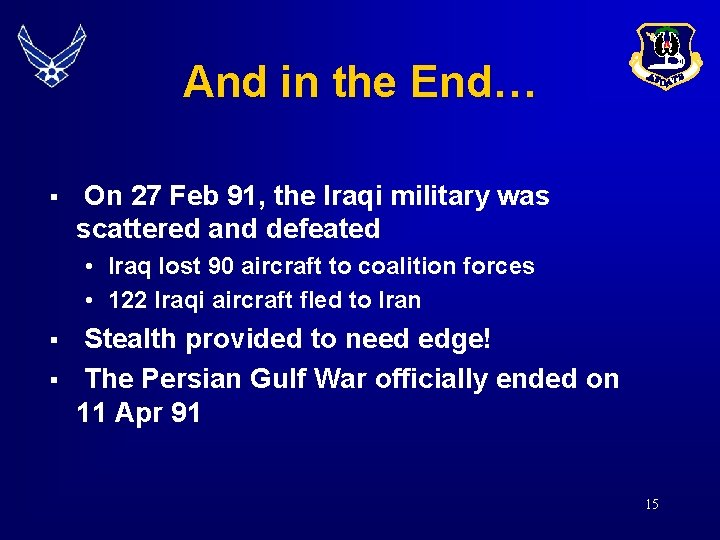 And in the End… § On 27 Feb 91, the Iraqi military was scattered
