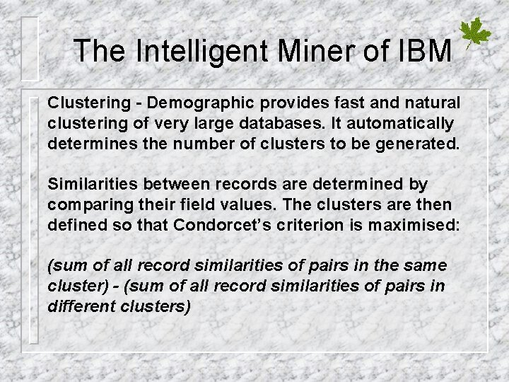 The Intelligent Miner of IBM Clustering - Demographic provides fast and natural clustering of