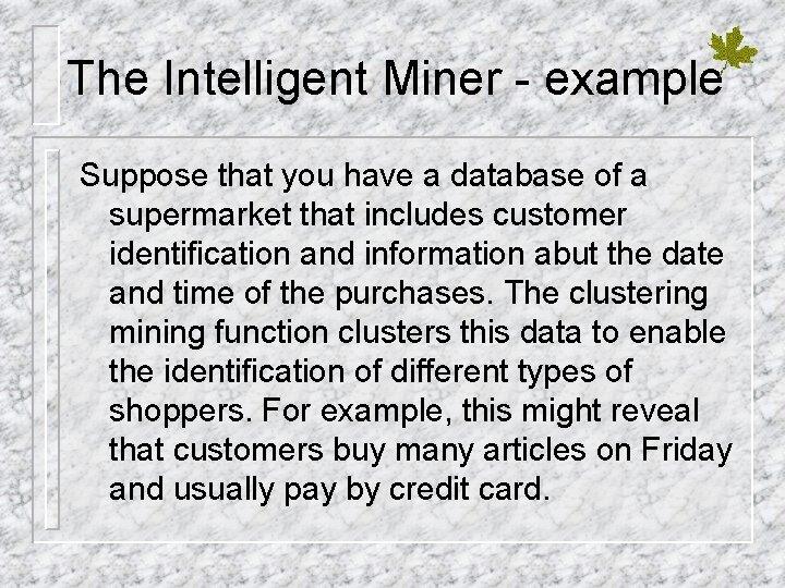 The Intelligent Miner - example Suppose that you have a database of a supermarket