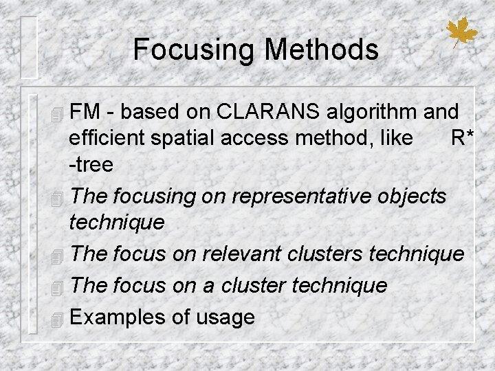 Focusing Methods 4 FM - based on CLARANS algorithm and efficient spatial access method,