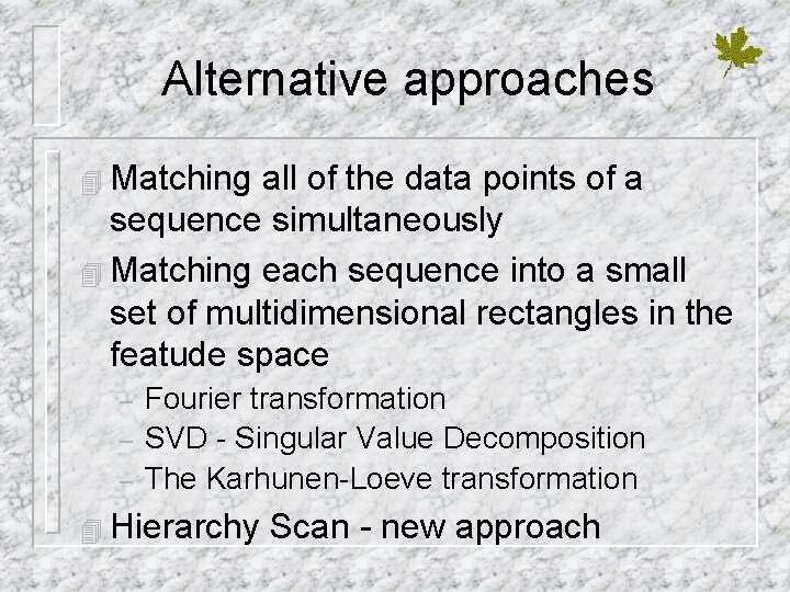 Alternative approaches 4 Matching all of the data points of a sequence simultaneously 4