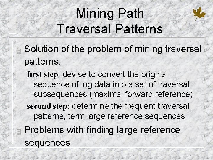 Mining Path Traversal Patterns 4 Solution of the problem of mining traversal patterns: first
