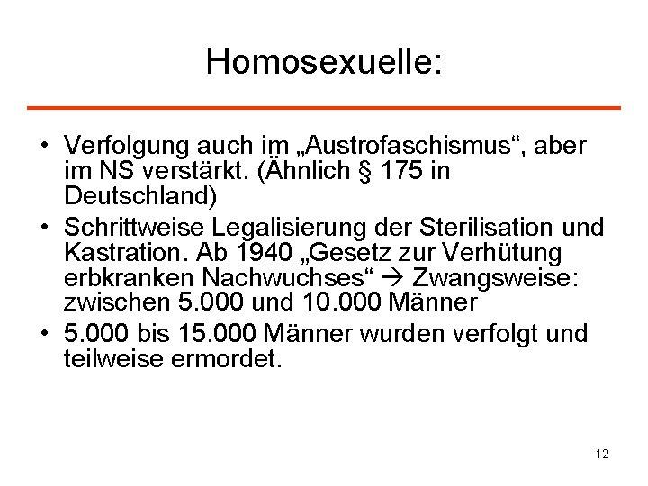 """Homosexuelle: • Verfolgung auch im """"Austrofaschismus"""", aber im NS verstärkt. (Ähnlich § 175 in"""