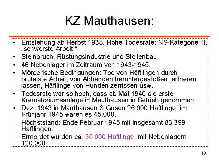 "KZ Mauthausen: • Entstehung ab Herbst 1938. Hohe Todesrate: NS-Kategorie III. ""schwerste Arbeit. """