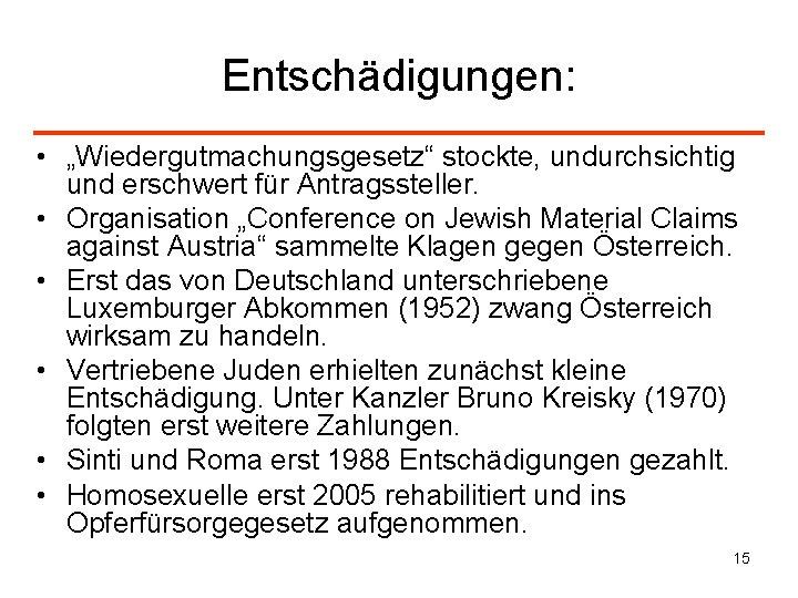 """Entschädigungen: • """"Wiedergutmachungsgesetz"""" stockte, undurchsichtig und erschwert für Antragssteller. • Organisation """"Conference on Jewish"""