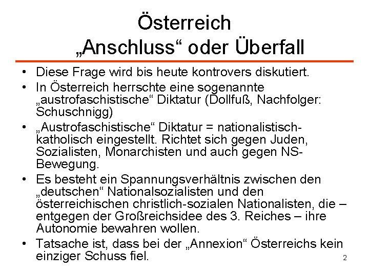 """Österreich """"Anschluss"""" oder Überfall • Diese Frage wird bis heute kontrovers diskutiert. • In"""