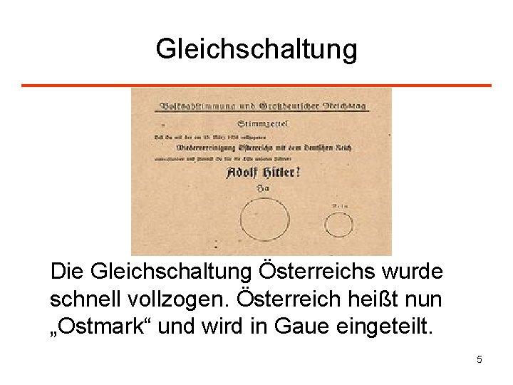 """Gleichschaltung Die Gleichschaltung Österreichs wurde schnell vollzogen. Österreich heißt nun """"Ostmark"""" und wird in"""