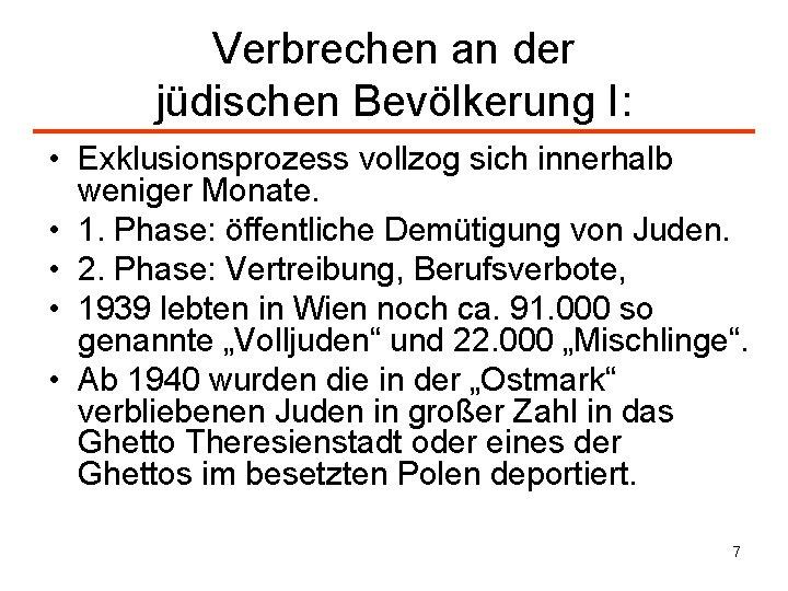 Verbrechen an der jüdischen Bevölkerung I: • Exklusionsprozess vollzog sich innerhalb weniger Monate. •