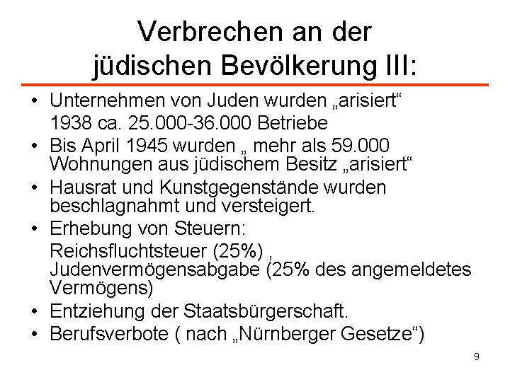 """Verbrechen an der jüdischen Bevölkerung III: • Unternehmen von Juden wurden """"arisiert"""" 1938 ca."""