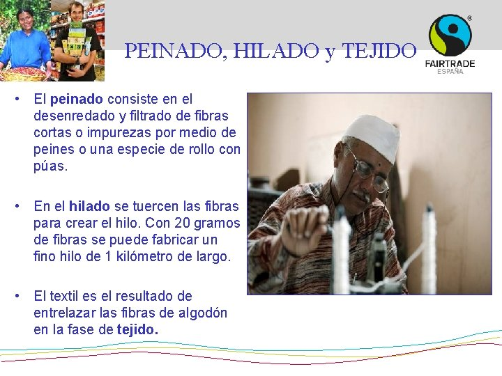 PEINADO, HILADO y TEJIDO • El peinado consiste en el desenredado y filtrado de