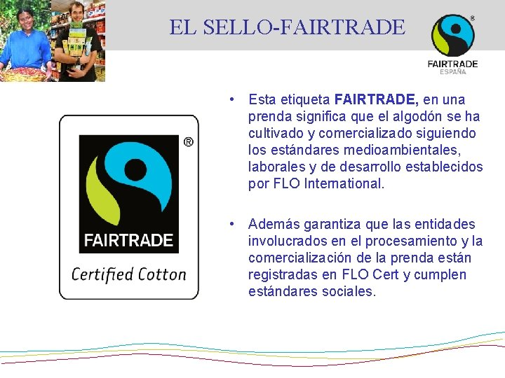 EL SELLO-FAIRTRADE • Esta etiqueta FAIRTRADE, en una prenda significa que el algodón se