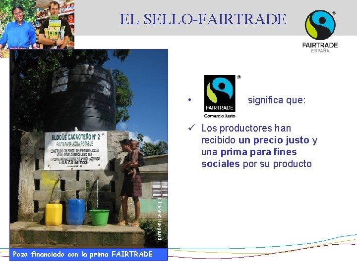 EL SELLO-FAIRTRADE • significa que: ü Los productores han recibido un precio justo y