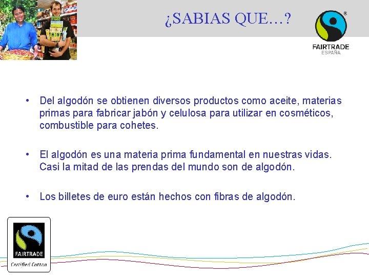 ¿SABIAS QUE…? • Del algodón se obtienen diversos productos como aceite, materias primas para