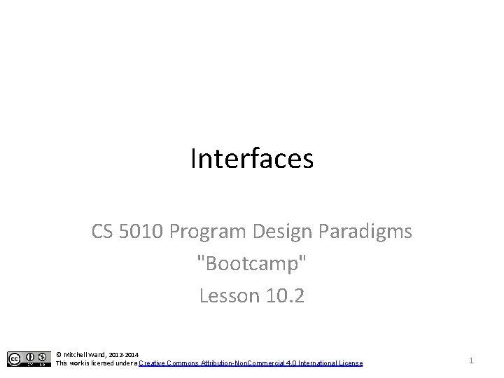 "Interfaces CS 5010 Program Design Paradigms ""Bootcamp"" Lesson 10. 2 © Mitchell Wand, 2012"