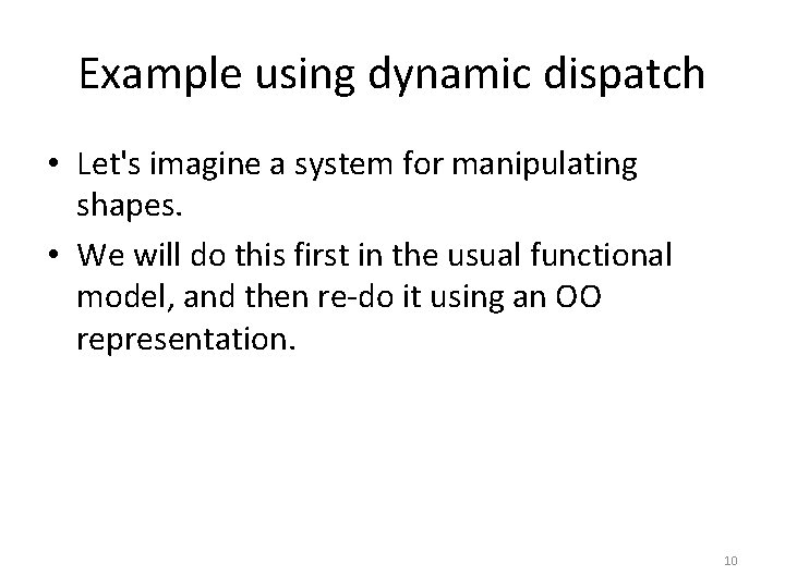 Example using dynamic dispatch • Let's imagine a system for manipulating shapes. • We