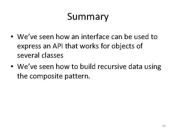 Summary • We've seen how an interface can be used to express an API