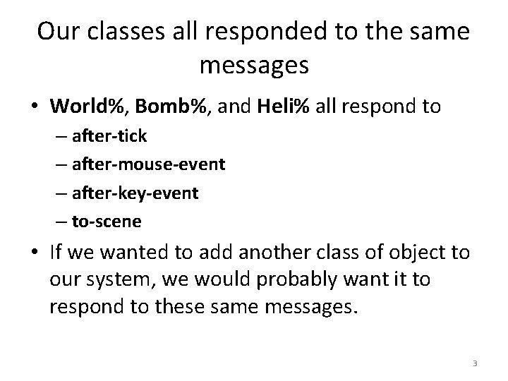 Our classes all responded to the same messages • World%, Bomb%, and Heli% all