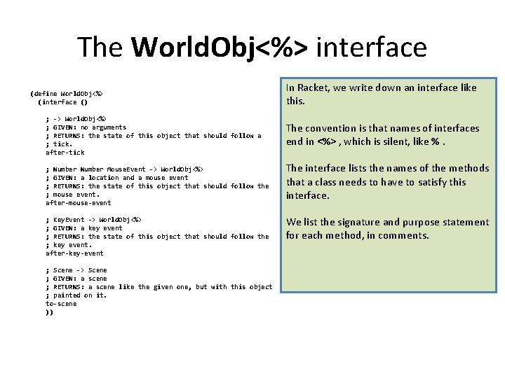 The World. Obj<%> interface (define World. Obj<%> (interface () ; -> World. Obj<%> ;
