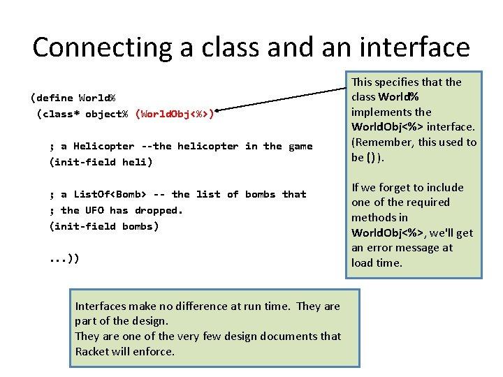Connecting a class and an interface (define World% (class* object% (World. Obj<%>) ; a