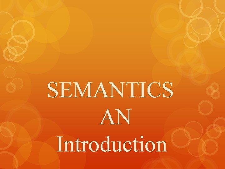 SEMANTICS AN Introduction