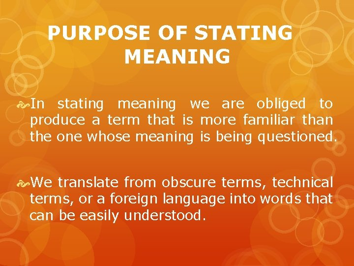 PURPOSE OF STATING MEANING In stating meaning we are obliged to produce a term
