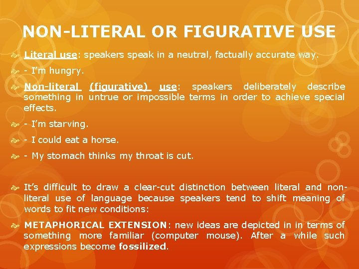 NON-LITERAL OR FIGURATIVE USE Literal use: speakers speak in a neutral, factually accurate way.