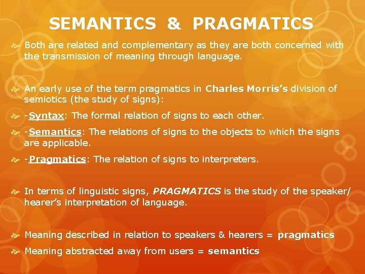 SEMANTICS & PRAGMATICS Both are related and complementary as they are both concerned with