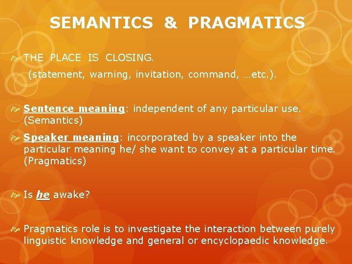 SEMANTICS & PRAGMATICS THE PLACE IS CLOSING. (statement, warning, invitation, command, …etc. ). Sentence