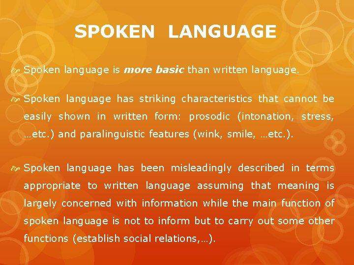 SPOKEN LANGUAGE Spoken language is more basic than written language. Spoken language has striking