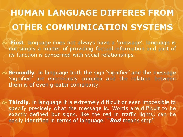 HUMAN LANGUAGE DIFFERES FROM OTHER COMMUNICATION SYSTEMS First, language does not always have a
