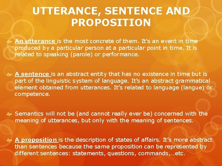 UTTERANCE, SENTENCE AND PROPOSITION An utterance is the most concrete of them. It's an