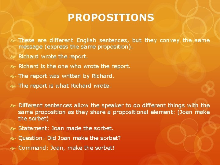 PROPOSITIONS These are different English sentences, but they convey the same message (express the