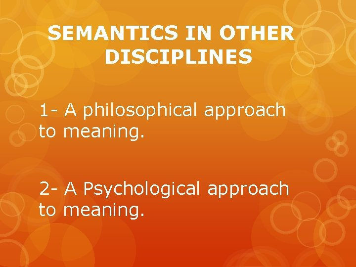 SEMANTICS IN OTHER DISCIPLINES 1 - A philosophical approach to meaning. 2 - A