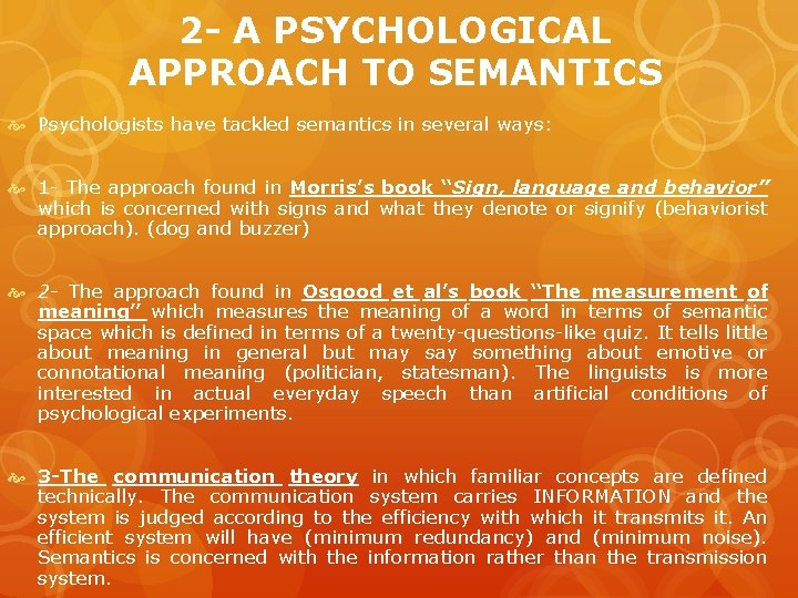 2 - A PSYCHOLOGICAL APPROACH TO SEMANTICS Psychologists have tackled semantics in several ways: