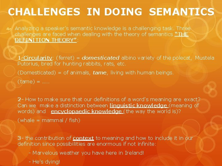 CHALLENGES IN DOING SEMANTICS Analyzing a speaker's semantic knowledge is a challenging task. Three