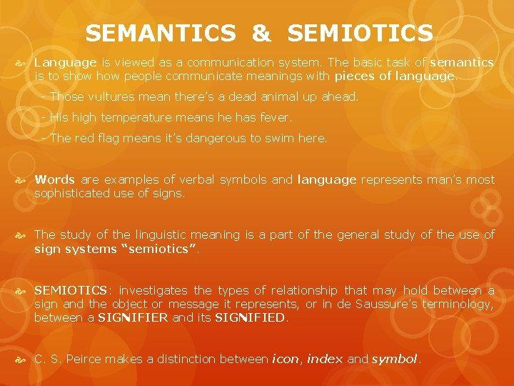 SEMANTICS & SEMIOTICS Language is viewed as a communication system. The basic task of