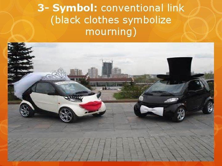 3 - Symbol: conventional link (black clothes symbolize mourning)