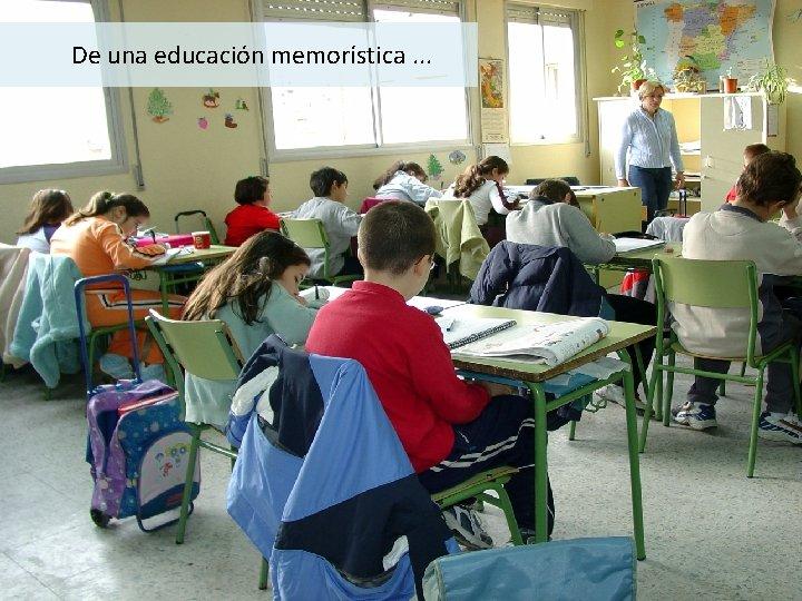 De una educación memorística. . .