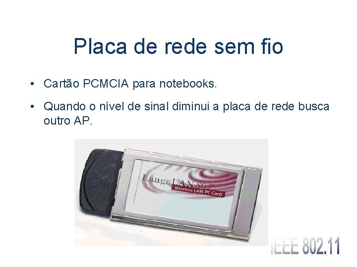 Placa de rede sem fio • Cartão PCMCIA para notebooks. • Quando o nível