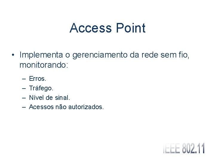 Access Point • Implementa o gerenciamento da rede sem fio, monitorando: – – Erros.