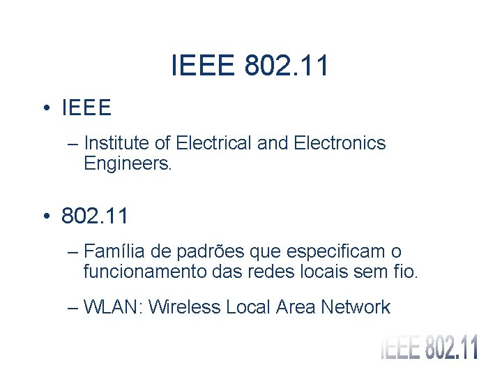 IEEE 802. 11 • IEEE – Institute of Electrical and Electronics Engineers. • 802.
